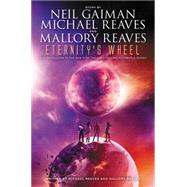 Eternity's Wheel by Gaiman, Neil; Reaves, Michael; Reaves, Mallory, 9780062067999