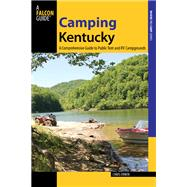 Camping Kentucky A Comprehensive Guide to Public Tent and RV Campgrounds by Erwin, Chris, 9780762787999