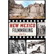 New Mexico Filmmaking by Berg, Jeff, 9781467117999