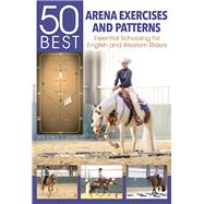 50 Best Arena Exercises and Patterns Essential Schooling for English and Western Riders by Querbach, Ann Katrin, 9781570767999