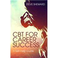 CBT for Career Success: A self-help guide by Sheward; Steve, 9781138838000