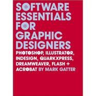 Software Essentials for Graphic Designers; Photoshop, Illustrator, InDesign, QuarkXPress, Dreamweaver, Flash, and Acrobat by Mark Gatter, 9780300118001