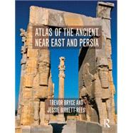 Atlas of the Ancient Near East: From Prehistoric Times to the Roman Imperial Period by Bryce; Trevor, 9780415508001