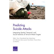 Predicting Suicide Attacks: Integrating Spatial, Temporal, and Social Features of Terrorist Attack Targets by Perry, Walter L.; Berrebi, Claude; Brown, Ryan Andrew; Hollywood, John; Jaycocks, Amber, 9780833078001