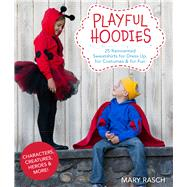 Playful Hoodies 25 Reinvented Sweatshirts for Dress Up, for Costumes & for Fun by Rasch, Mary, 9781454708001