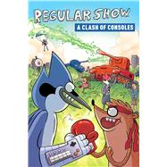 Regular Show: a Clash of Consoles by Connor, Rachel; Luckett, Robert; Quintel, J. G. (CRT); Burnay, Ze, 9781608868001