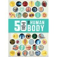 50 Things You Should Know About the Human Body by Royston, Angela, 9781609928001