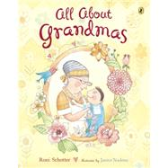 All About Grandmas by Schotter, Roni; Nadeau, Janice, 9780147518002