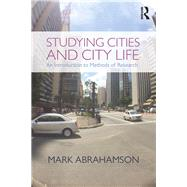 Studying Cities and City Life: An Introduction to Methods of Research by Abrahamson; Mark, 9780415738002