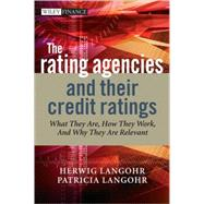 The Rating Agencies and Their Credit Ratings What They Are, How They Work, and Why They are Relevant by Langohr, Herwig; Langohr, Patricia, 9780470018002