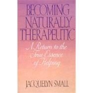 Becoming Naturally Therapeutic : A Return to the True Essence of Helping