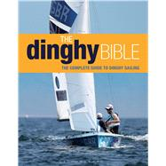 The Dinghy Bible The complete guide for novices and experts