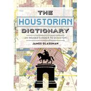 The Houstorian Dictionary by Glassman, James, 9781467118002