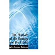 The Pharaohs of the Bondage and the Exodus by Robinson, Charles Seymour, 9780554638003