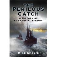 The Perilous Catch by Smylie, Mike, 9780752498003