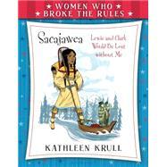 Women Who Broke the Rules: Sacajawea by Krull, Kathleen; Collins, Matt, 9780802738004