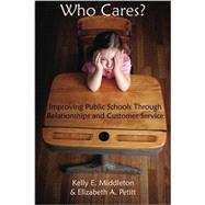 Who Cares? : Improving Public Schools Through Relationships and Customer Service by MIddleton, Kelly; Pettit, Elizabeth, 9781587368004