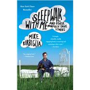 Sleepwalk with Me : And Other Painfully True Stories by Mike Birbiglia, 9781439158005