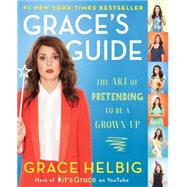 Grace's Guide The Art of Pretending to Be a Grown-up by Helbig, Grace, 9781476788005