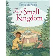 In a Small Kingdom by dePaola, Tomie; Salati, Doug, 9781481498005