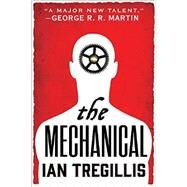 The Mechanical by Tregillis, Ian, 9780316248006