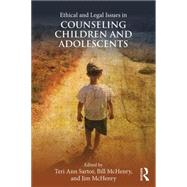 Ethical and Legal Issues in Counseling Children and Adolescents by Sartor; Teri Ann, 9781138948006