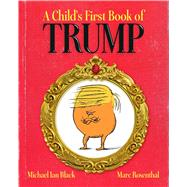 A Child's First Book of Trump by Black, Michael Ian; Rosenthal, Marc, 9781481488006