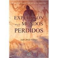 Expedición a los mundos perdidos by Vallejo, Juan Jesús, 9788497008006