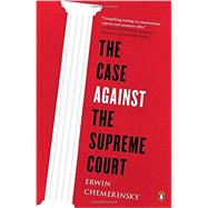 The Case Against the Supreme Court by Chemerinsky, Erwin, 9780143128007