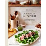 Food 52 a New Way to Dinner by Hesser, Amanda; Stubbs, Merrill, 9780399578007