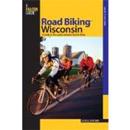 Road Biking� Wisconsin; A Guide to Wisconsin's Greatest Bicycle Rides by M. Russ Lowthian, 9780762738007