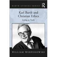 Karl Barth and Christian Ethics: Living in Truth by Werpehowski,William, 9781138248007
