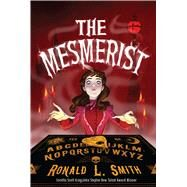 The Mesmerist by Smith, Ronald L., 9781328498007