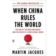 When China Rules the World The End of the Western World and the Birth of a New Global Order: Second Edition by Jacques, Martin, 9780143118008