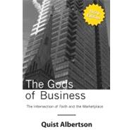 The Gods of Business: The Intersection of Faith and the Marketplace by Albertson, Todd, 9780615138008