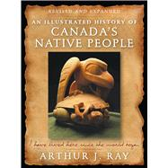 Illustrated History of Can Native People by Ray, Arthur J., 9780773548008