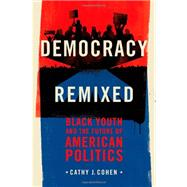 Democracy Remixed Black Youth and the Future of American Politics by Cohen, Cathy J., 9780195378009
