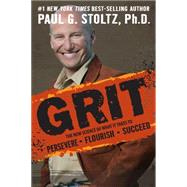 Grit: The New Science of What It Take to Persevere, Flourish, Succeed by Stoltz, Paul G., Ph.D., 9780990658009