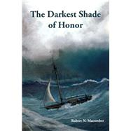 The Darkest Shade of Honor by Macomber, Robert N., 9781561648009