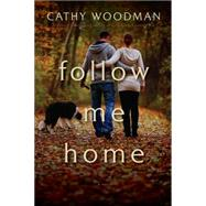 Follow Me Home by Woodman, Cathy, 9781605988009