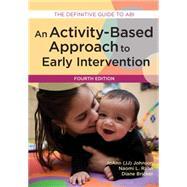 Activity-based Approach to Early Intervention by Johnson, JoAnn, Ph.D.; Rahn, Naomi L., Ph.D.; Bricker, Diane, Ph.D., 9781598578010