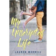 My Unscripted Life by MORRILL, LAUREN, 9780553498011
