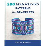 500 Bead Weaving Patterns for Bracelets by Ramon, Emilie, 9780811718011
