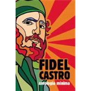 Fidel Castro Antologia Minima / Fidel Castro Minimum Anthology by Castro, Fidel, 9781921438011