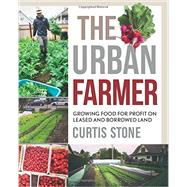 The Urban Farmer by Stone, Curtis, 9780865718012