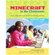 An Educator's Guide to Using Minecraft® in the Classroom Ideas, inspiration, and student projects for teachers by Gallagher, Colin, 9780133858013