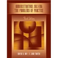 Administrators Solving the Problems of Practice Decision-Making Concepts, Cases, and Consequences by Hoy, Wayne Kolter; Tarter, C. John, 9780205508013