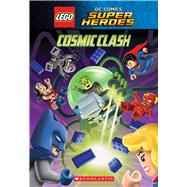Cosmic Clash (LEGO DC Comics Super Heroes: Chapter Book) by Bright, J.E.; Kiernan, Kenny, 9780545868013