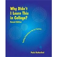Why Didn't I Learn This In College?: Teaching & Learning In The 21st Century by Rutherford, Paula, 9780979728013