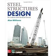 Steel Structures Design for Lateral and Vertical Forces, Second Edition by Williams, Alan, 9781259588013